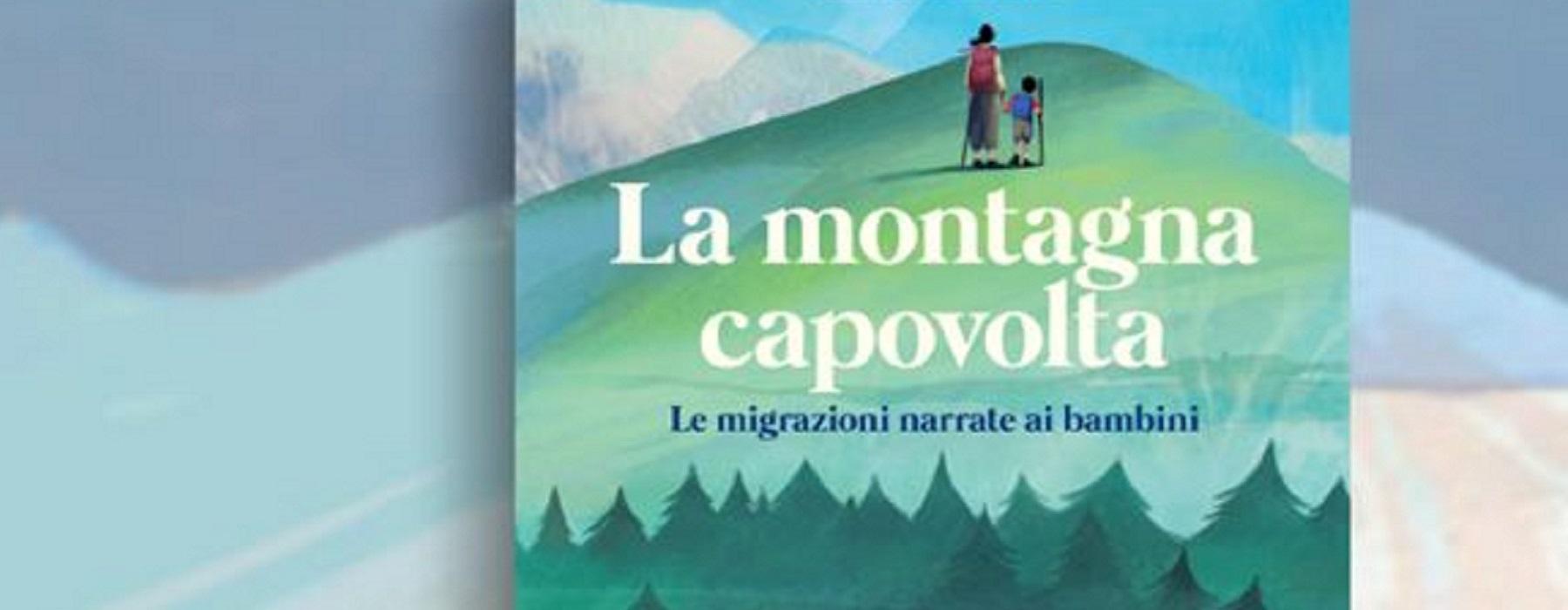 """""""LA MONTAGNA CAPOVOLTA: le migrazioni narrate ai bambini"""""""